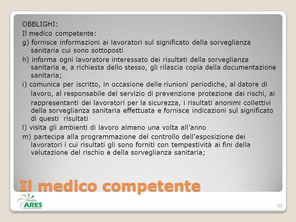 Il medico competente OBBLIGHI: Il medico competente: g) fornisce informazioni ai lavoratori sul significato della sorveglianza sanitaria cui sono sott
