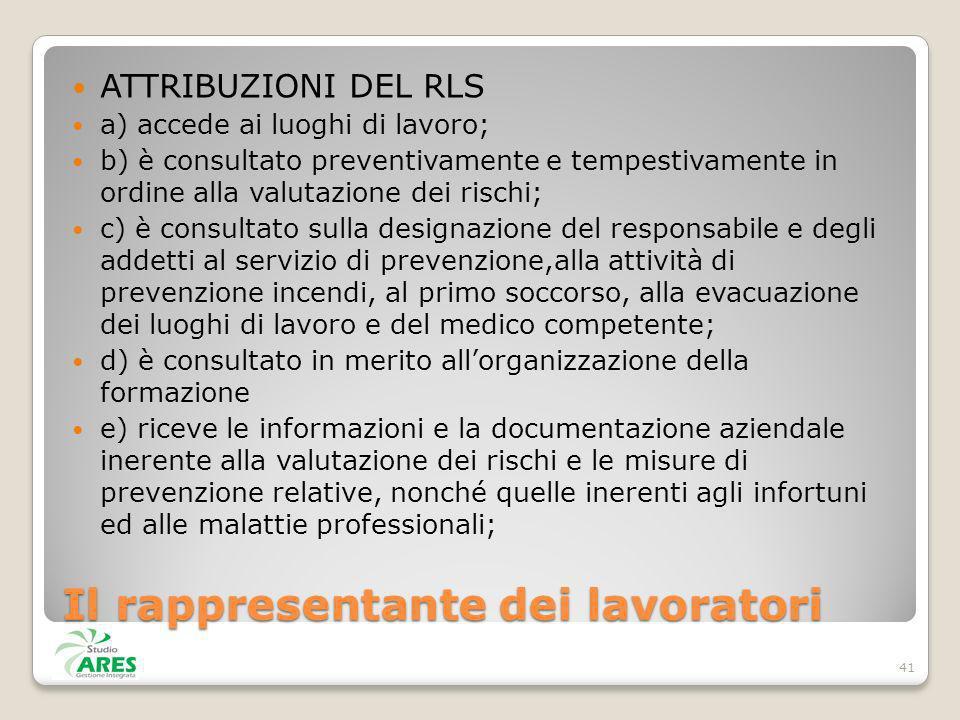 Il rappresentante dei lavoratori ATTRIBUZIONI DEL RLS a) accede ai luoghi di lavoro; b) è consultato preventivamente e tempestivamente in ordine alla