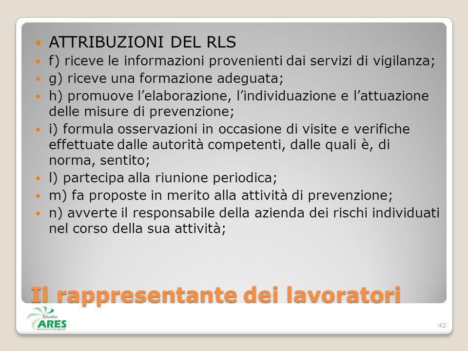 Il rappresentante dei lavoratori ATTRIBUZIONI DEL RLS f) riceve le informazioni provenienti dai servizi di vigilanza; g) riceve una formazione adeguat