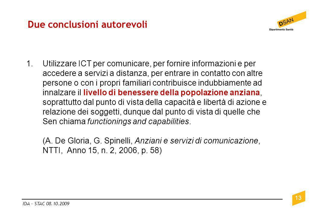 Due conclusioni autorevoli 13 IDA - STAC 08.10.2009 1.Utilizzare ICT per comunicare, per fornire informazioni e per accedere a servizi a distanza, per