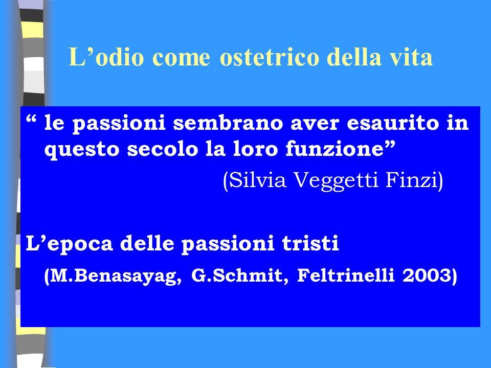 Lodio come ostetrico della vita le passioni sembrano aver esaurito in questo secolo la loro funzione (Silvia Veggetti Finzi) Lepoca delle passioni tri