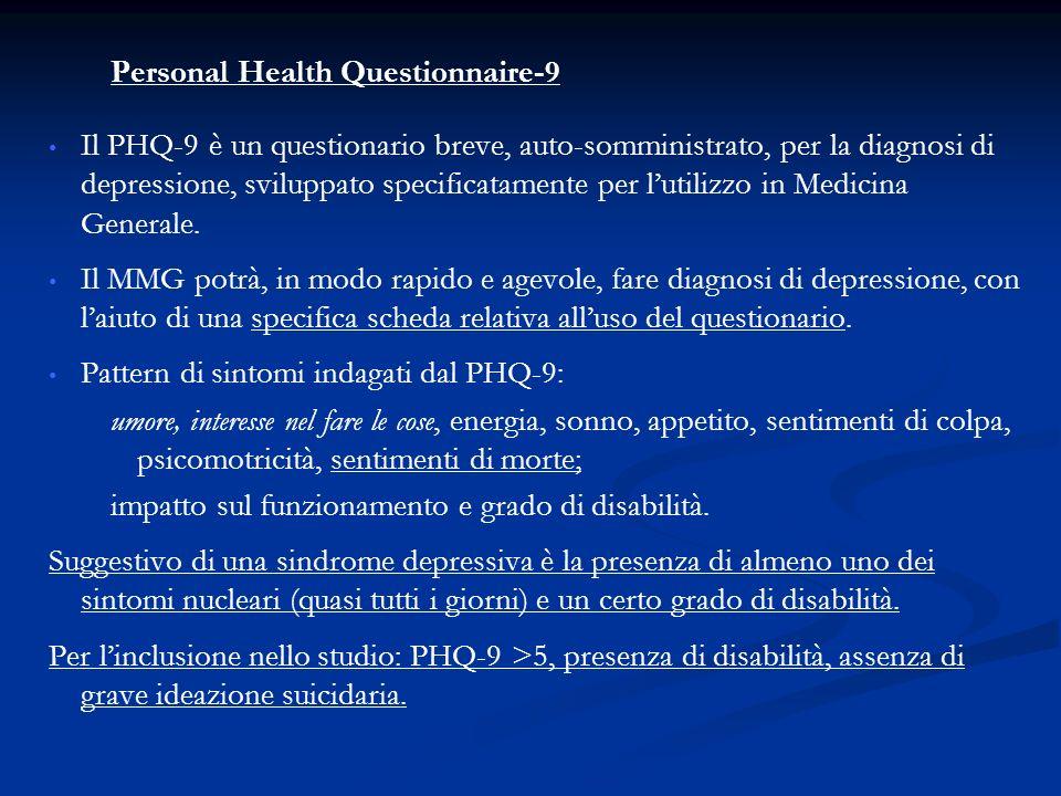 Personal Health Questionnaire-9 Il PHQ-9 è un questionario breve, auto-somministrato, per la diagnosi di depressione, sviluppato specificatamente per lutilizzo in Medicina Generale.