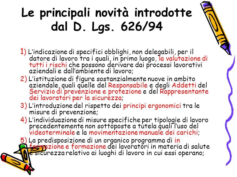 Le principali novità introdotte dal D. Lgs. 626/94 1 ) Lindicazione di specifici obblighi, non delegabili, per il datore di lavoro tra i quali, in pri
