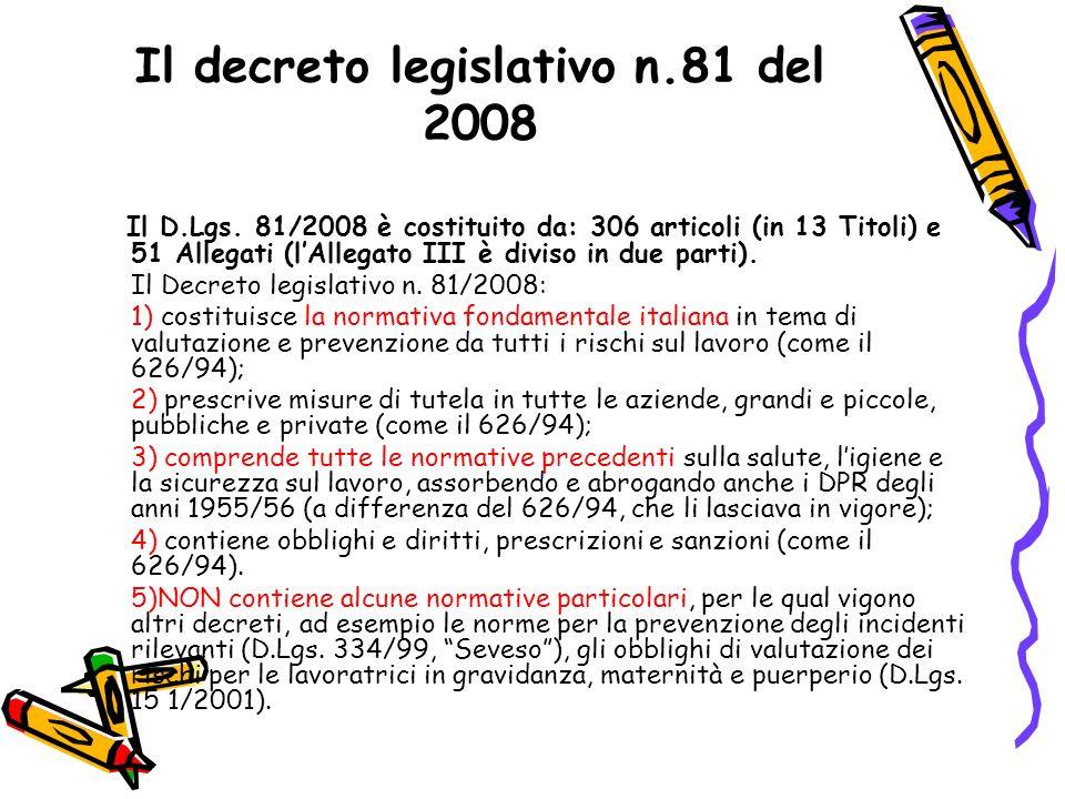 Il decreto legislativo n.81 del 2008 Il D.Lgs. 81/2008 è costituito da: 306 articoli (in 13 Titoli) e 51 Allegati (lAllegato III è diviso in due parti