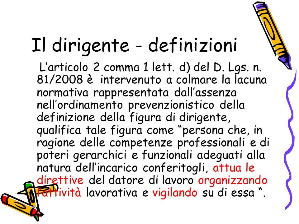 Il dirigente - definizioni Larticolo 2 comma 1 lett. d) del D. Lgs. n. 81/2008 è intervenuto a colmare la lacuna normativa rappresentata dallassenza n