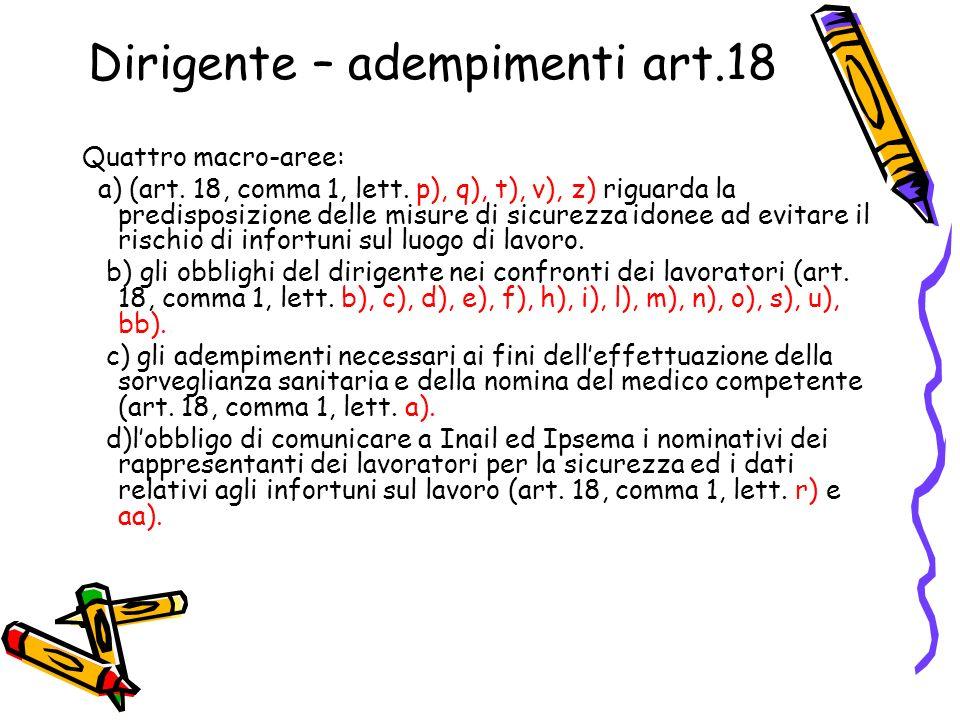 Dirigente – adempimenti art.18 Quattro macro-aree: a) (art. 18, comma 1, lett. p), q), t), v), z) riguarda la predisposizione delle misure di sicurezz