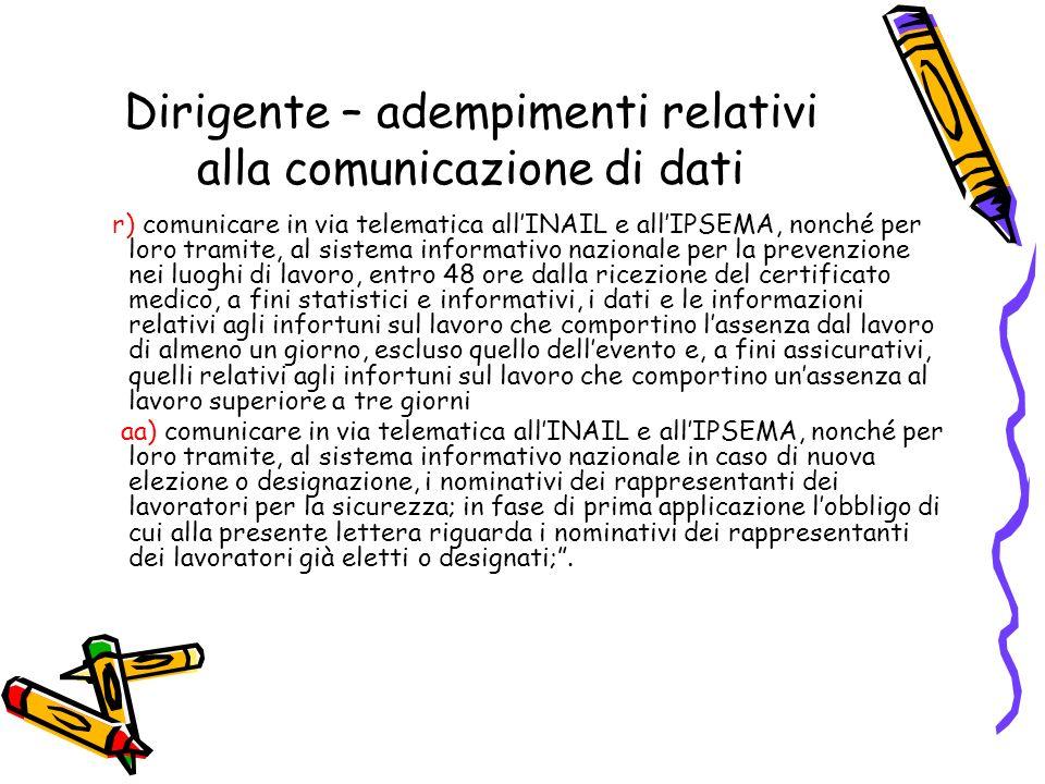 Dirigente – adempimenti relativi alla comunicazione di dati r) comunicare in via telematica allINAIL e allIPSEMA, nonché per loro tramite, al sistema