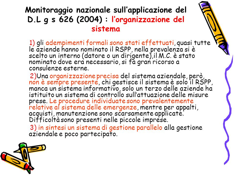 Monitoraggio nazionale sullapplicazione del D.L g s 626 (2004) : lorganizzazione del sistema 1) gli adempimenti formali sono stati effettuati, quasi t