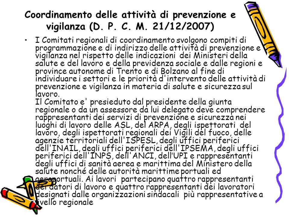 Coordinamento delle attività di prevenzione e vigilanza (D. P. C. M. 21/12/2007) I Comitati regionali di coordinamento svolgono compiti di programmazi