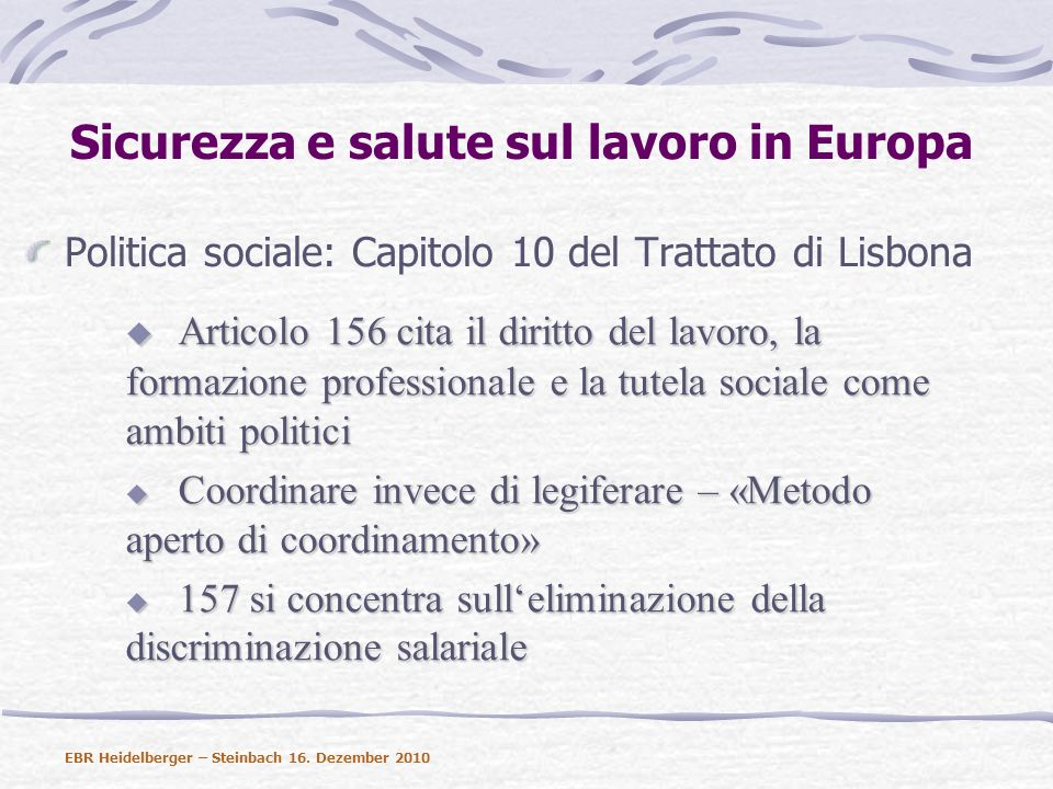 Sicurezza e salute sul lavoro in Europa La sicurezza sul lavoro è il primo ambito socio- politico ad essere regolamentato dallUE.