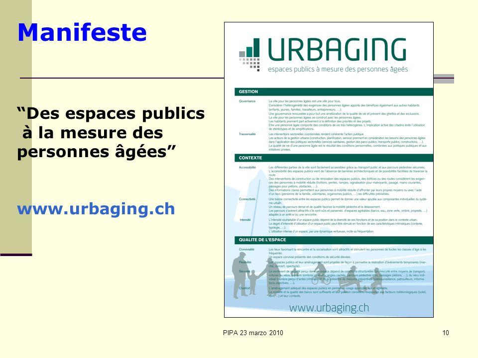 PIPA 23 marzo 201010 Manifeste Des espaces publics à la mesure des personnes âgées www.urbaging.ch