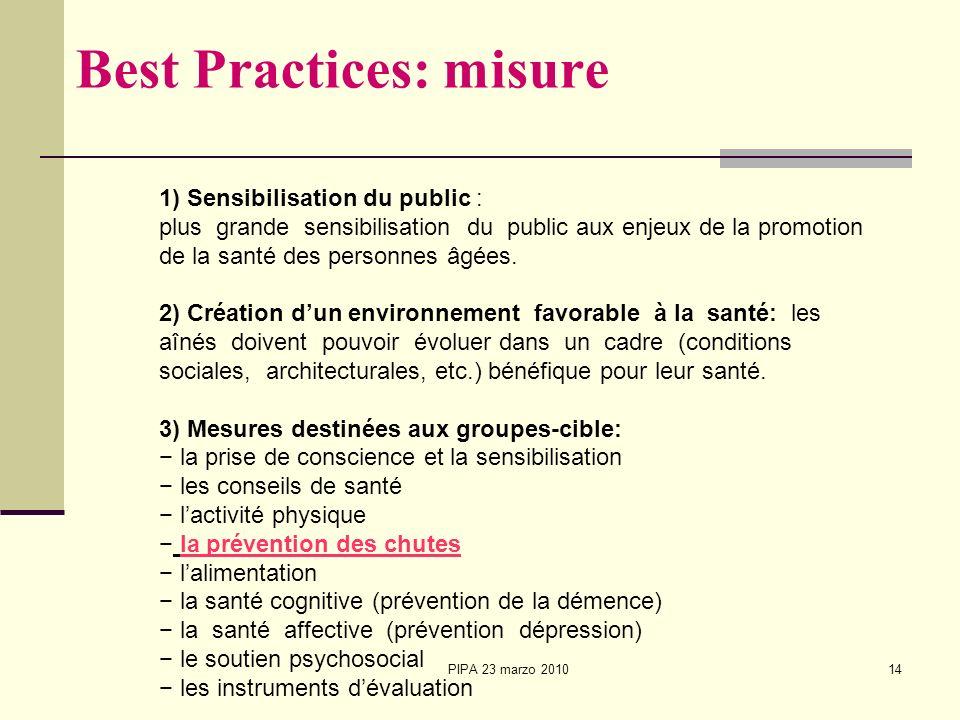 PIPA 23 marzo 201014 Best Practices: misure 1) Sensibilisation du public : plus grande sensibilisation du public aux enjeux de la promotion de la sant