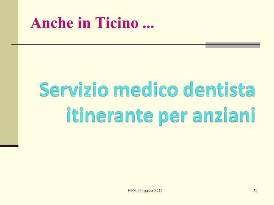 PIPA 23 marzo 201015 Anche in Ticino...