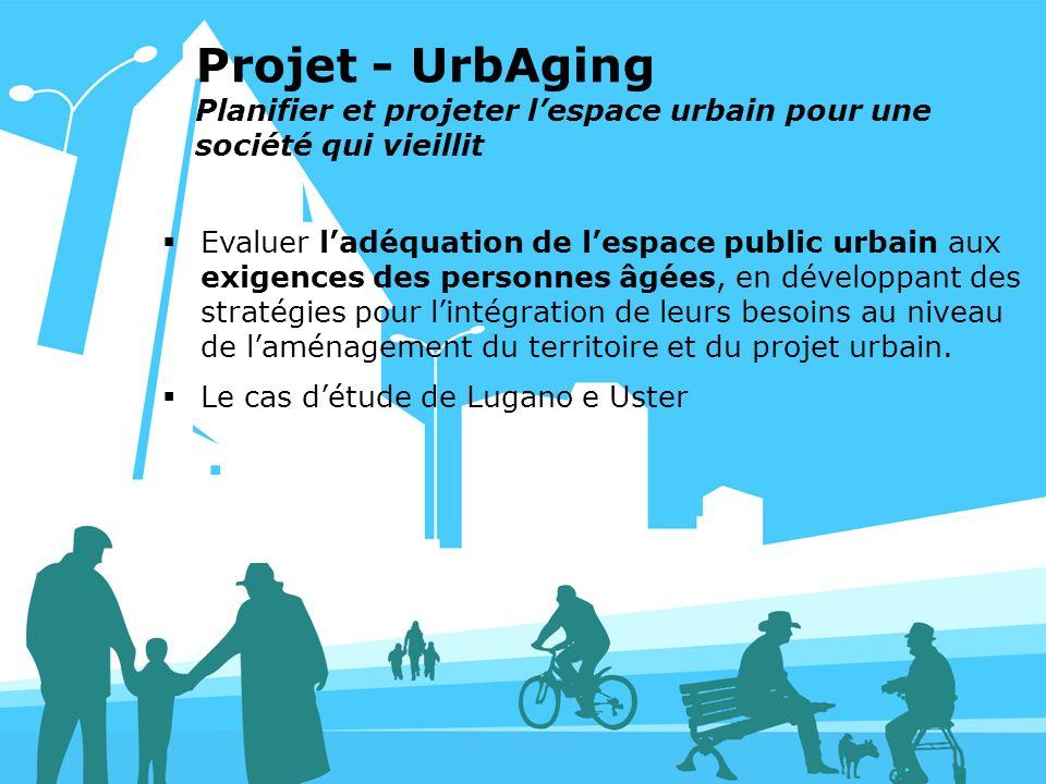 PIPA 23 marzo 20109 Projet - UrbAging Planifier et projeter lespace urbain pour une société qui vieillit Evaluer ladéquation de lespace public urbain