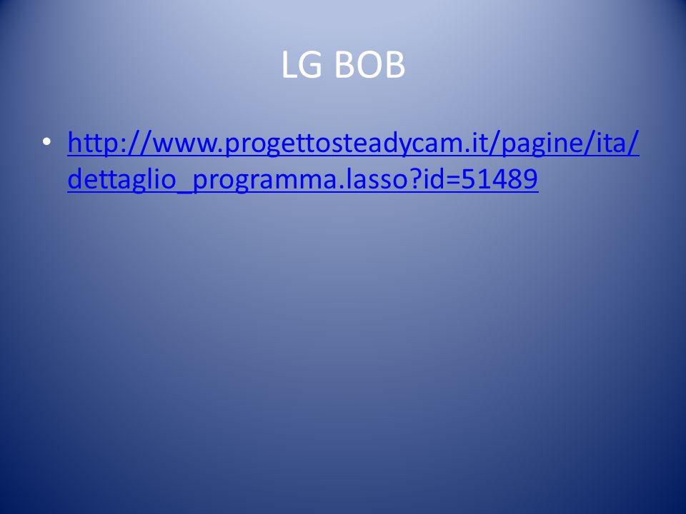 LG BOB http://www.progettosteadycam.it/pagine/ita/ dettaglio_programma.lasso id=51489 http://www.progettosteadycam.it/pagine/ita/ dettaglio_programma.lasso id=51489
