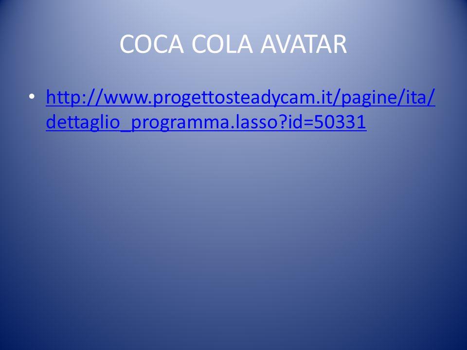 COCA COLA AVATAR http://www.progettosteadycam.it/pagine/ita/ dettaglio_programma.lasso id=50331 http://www.progettosteadycam.it/pagine/ita/ dettaglio_programma.lasso id=50331