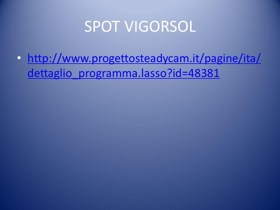 SPOT VIGORSOL http://www.progettosteadycam.it/pagine/ita/ dettaglio_programma.lasso id=48381 http://www.progettosteadycam.it/pagine/ita/ dettaglio_programma.lasso id=48381