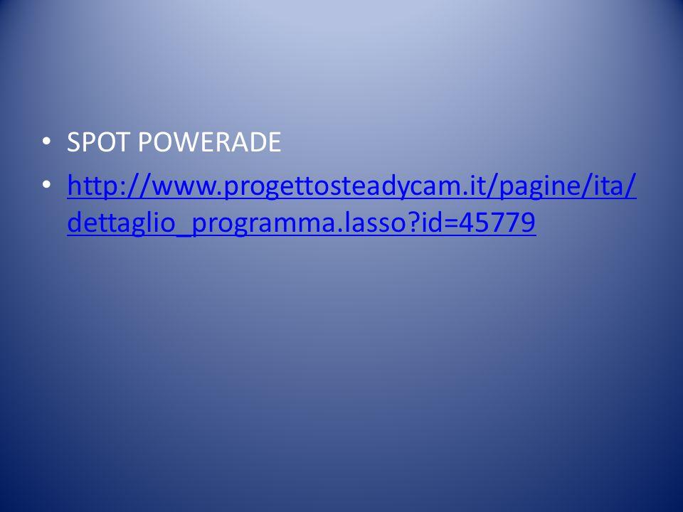 SPOT POWERADE http://www.progettosteadycam.it/pagine/ita/ dettaglio_programma.lasso id=45779 http://www.progettosteadycam.it/pagine/ita/ dettaglio_programma.lasso id=45779