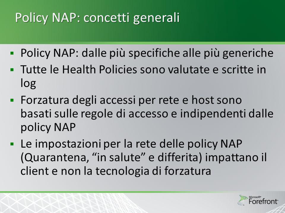 Policy NAP: concetti generali Policy NAP: dalle più specifiche alle più generiche Tutte le Health Policies sono valutate e scritte in log Forzatura de