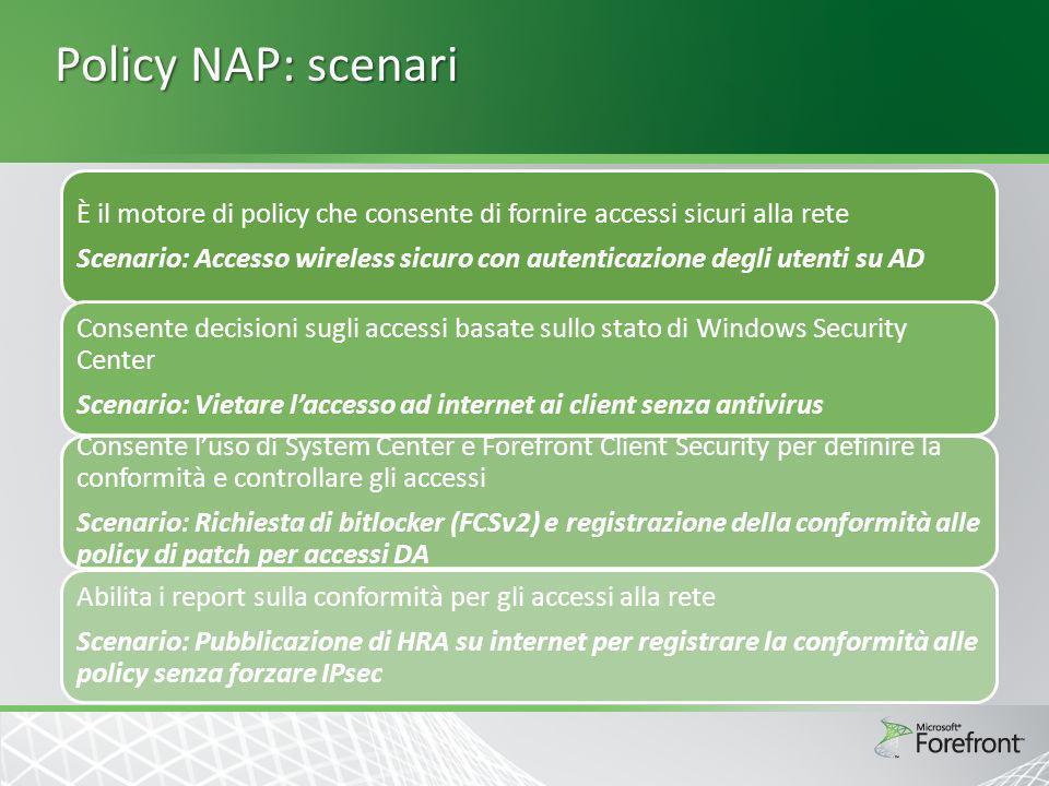 Policy NAP: scenari È il motore di policy che consente di fornire accessi sicuri alla rete Scenario: Accesso wireless sicuro con autenticazione degli