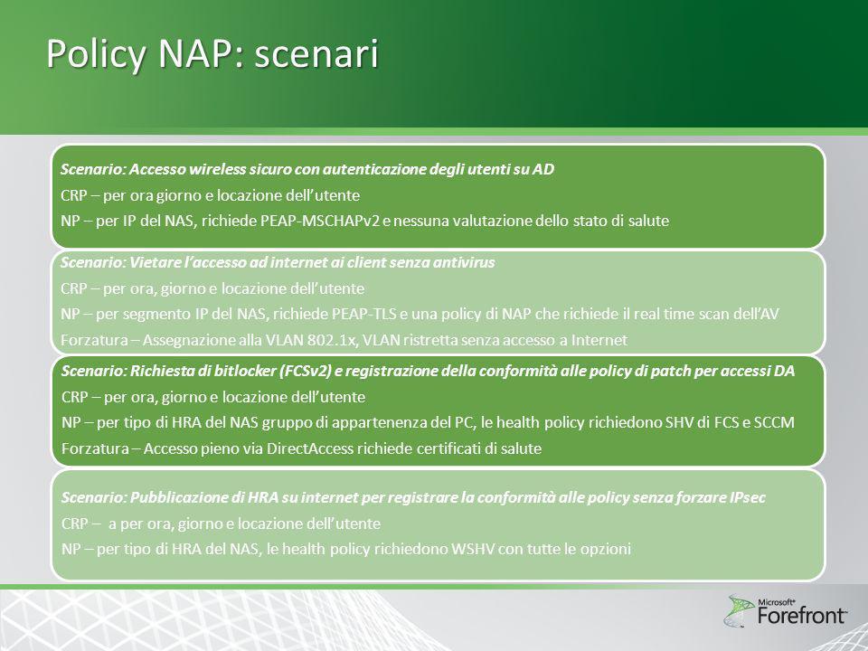 Policy NAP: scenari Scenario: Accesso wireless sicuro con autenticazione degli utenti su AD CRP – per ora giorno e locazione dellutente NP – per IP de