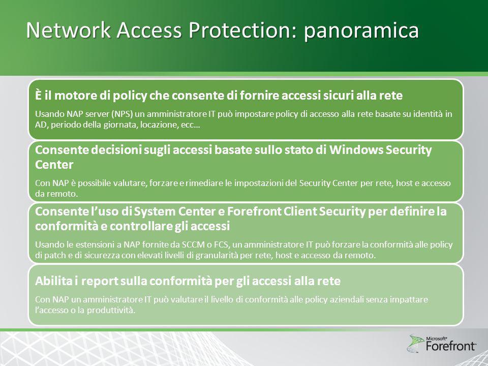 Network Access Protection: panoramica È il motore di policy che consente di fornire accessi sicuri alla rete Usando NAP server (NPS) un amministratore