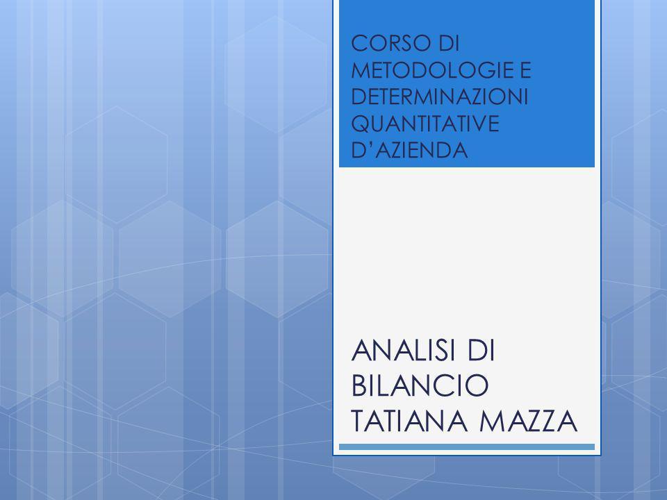 CORSO DI METODOLOGIE E DETERMINAZIONI QUANTITATIVE DAZIENDA ANALISI DI BILANCIO TATIANA MAZZA