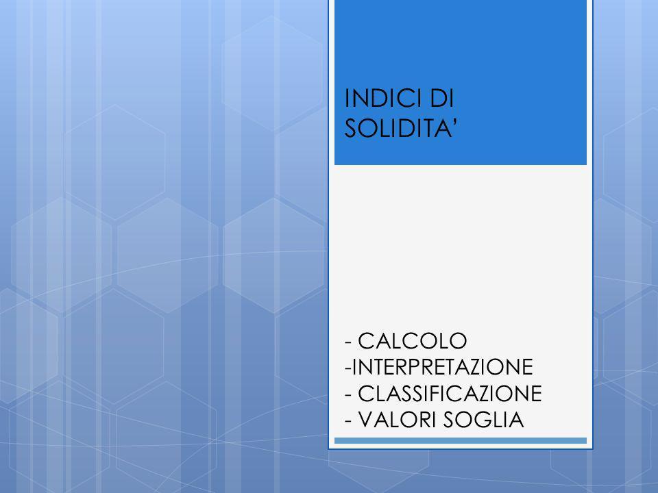 INDICI DI SOLIDITA - CALCOLO -INTERPRETAZIONE - CLASSIFICAZIONE - VALORI SOGLIA