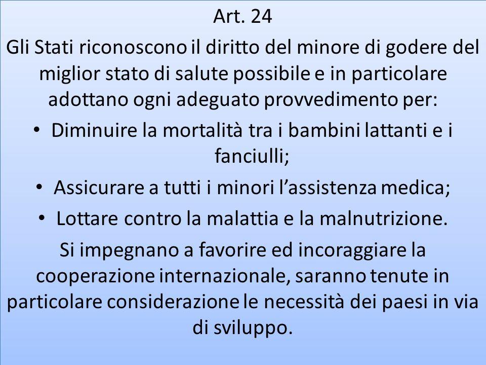 Art. 24 Gli Stati riconoscono il diritto del minore di godere del miglior stato di salute possibile e in particolare adottano ogni adeguato provvedime