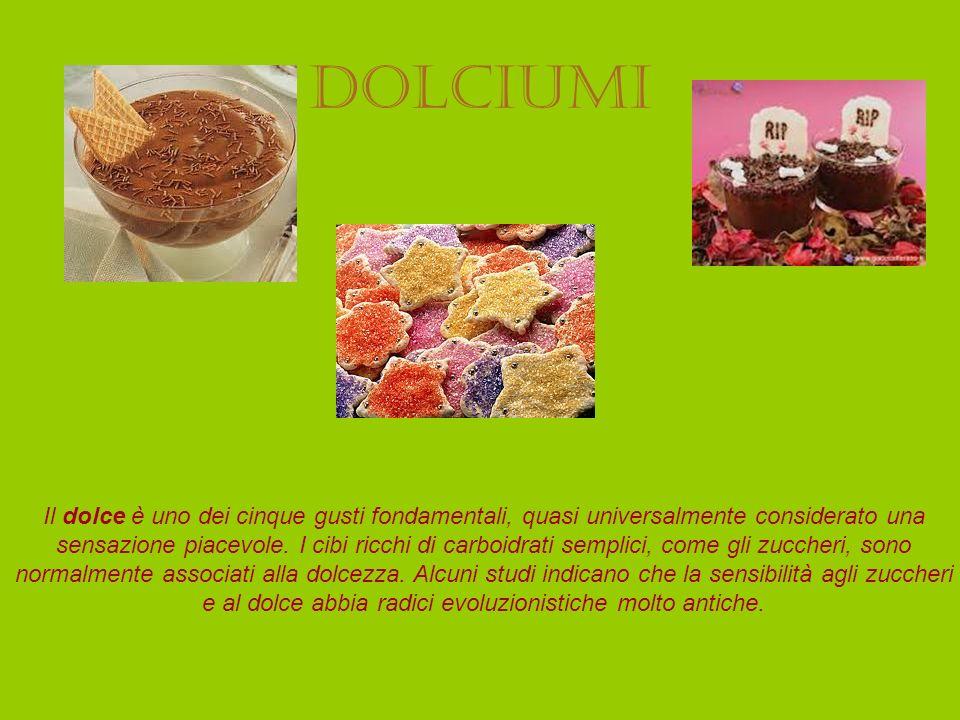 dolciumi Il dolce è uno dei cinque gusti fondamentali, quasi universalmente considerato una sensazione piacevole. I cibi ricchi di carboidrati semplic