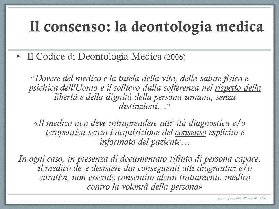 Il consenso: la deontologia medica Il Codice di Deontologia Medica (2006) Dovere del medico è la tutela della vita, della salute fisica e psichica del