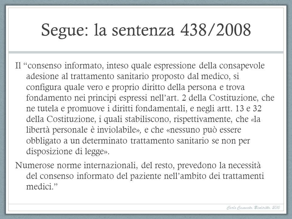 Segue: la sentenza 438/2008 Il consenso informato, inteso quale espressione della consapevole adesione al trattamento sanitario proposto dal medico, si configura quale vero e proprio diritto della persona e trova fondamento nei principi espressi nellart.