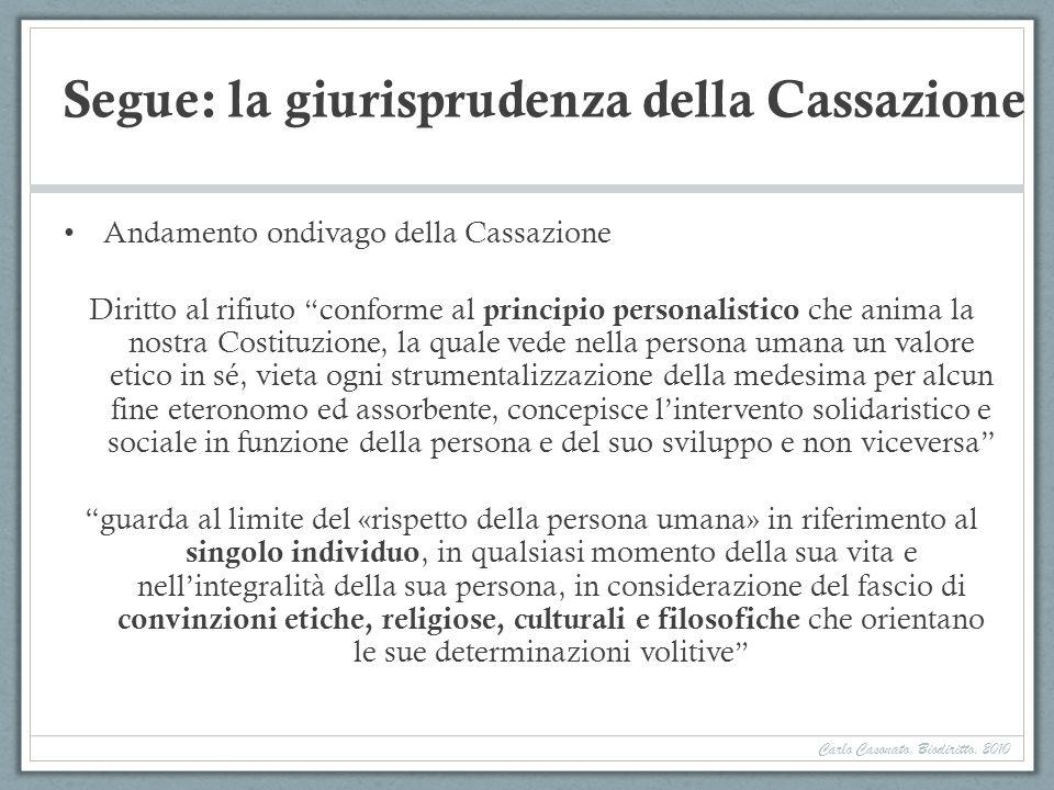 Segue: la giurisprudenza della Cassazione Andamento ondivago della Cassazione Diritto al rifiuto conforme al principio personalistico che anima la nos