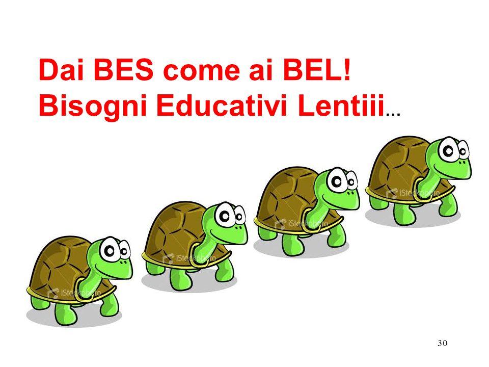 30 Dai BES come ai BEL! Bisogni Educativi Lentiii …