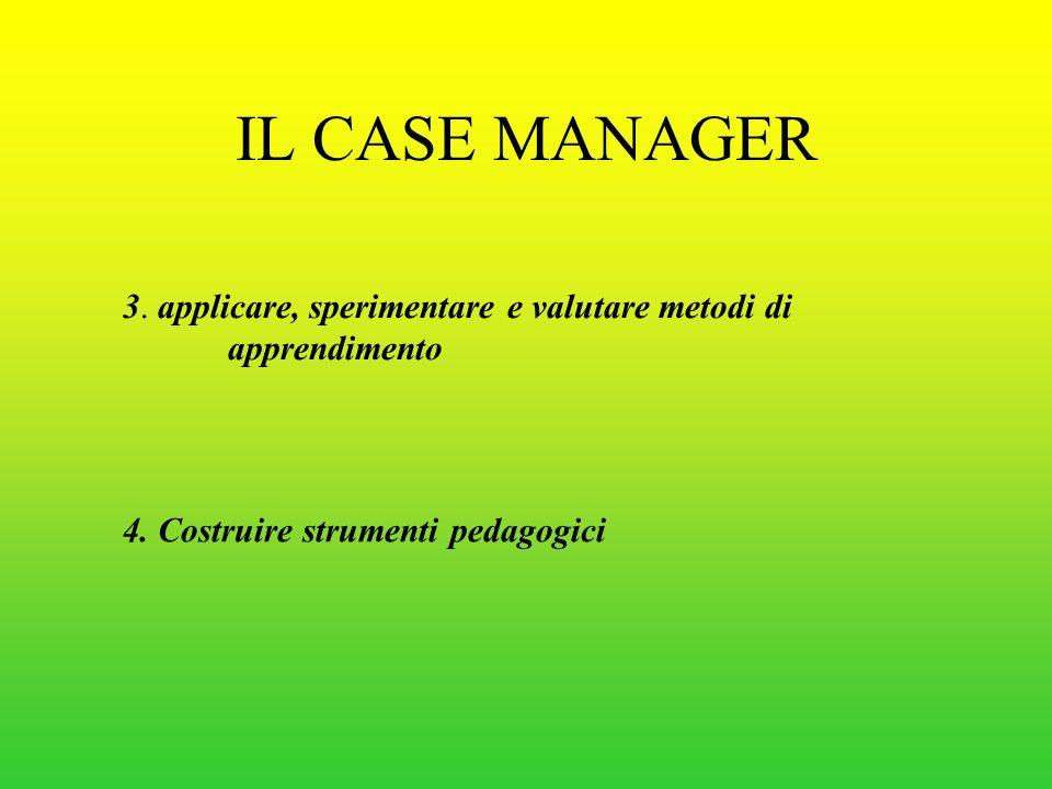 IL CASE MANAGER 3.applicare, sperimentare e valutare metodi di apprendimento 4.