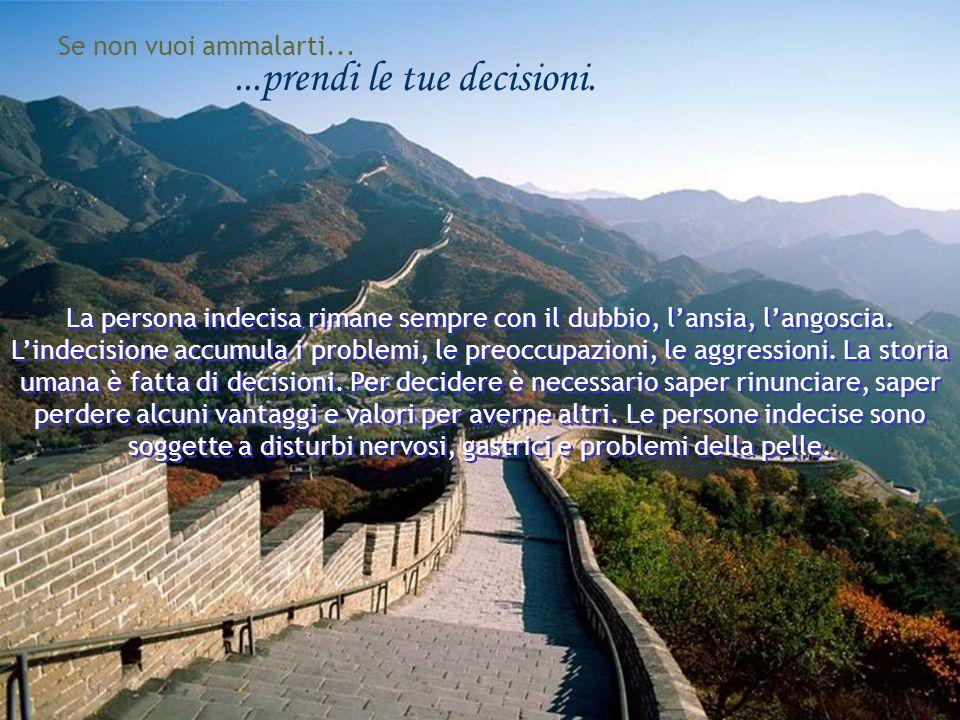 ...prendi le tue decisioni.La persona indecisa rimane sempre con il dubbio, lansia, langoscia.