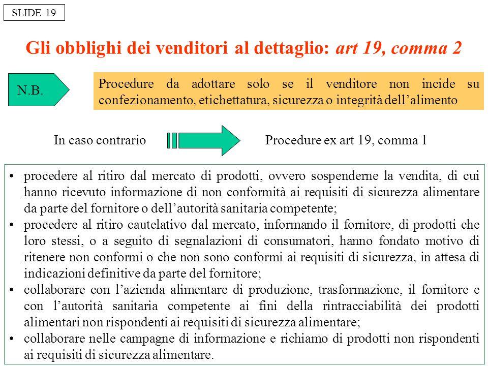 Gli obblighi dei venditori al dettaglio: art 19, comma 2 SLIDE 19 procedere al ritiro dal mercato di prodotti, ovvero sospenderne la vendita, di cui h