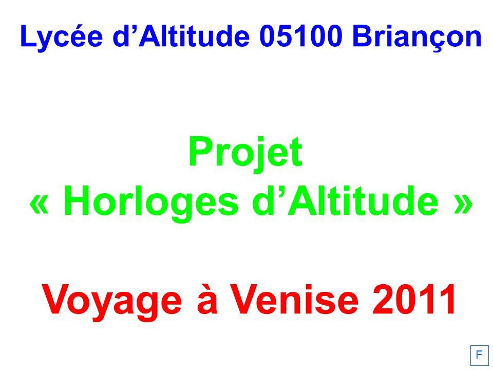 Lycée dAltitude 05100 Briançon Projet « Horloges dAltitude » Voyage à Venise 2011 F