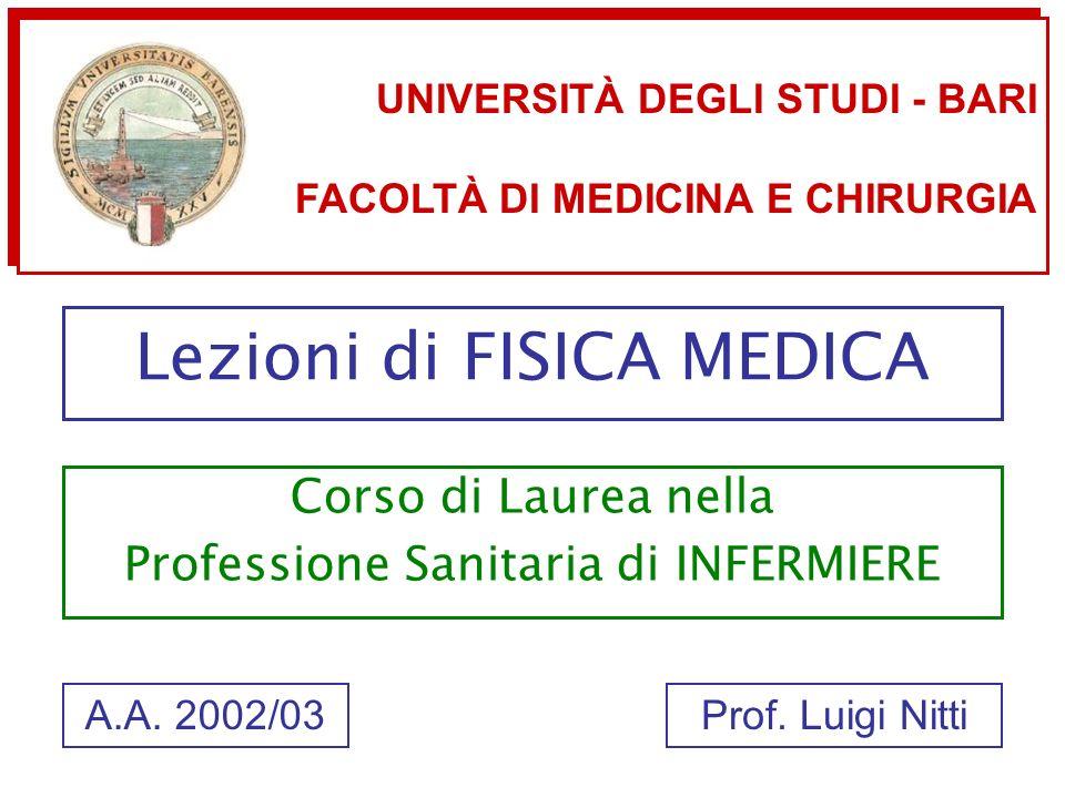 Lezioni di FISICA MEDICA Corso di Laurea nella Professione Sanitaria di INFERMIERE UNIVERSITÀ DEGLI STUDI - BARI FACOLTÀ DI MEDICINA E CHIRURGIA UNIVE