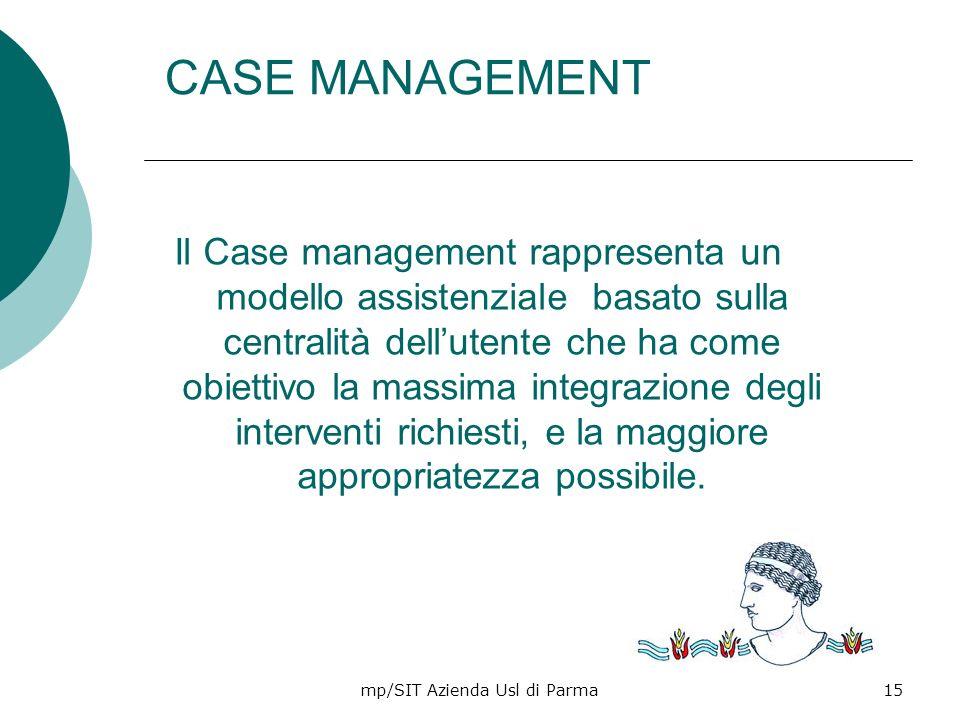 mp/SIT Azienda Usl di Parma15 Il Case management rappresenta un modello assistenziale basato sulla centralità dellutente che ha come obiettivo la mass