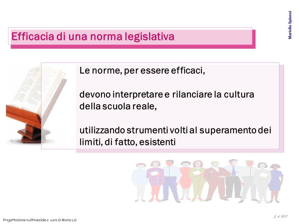 C.A. 2007 Le norme, per essere efficaci, devono interpretare e rilanciare la cultura della scuola reale, utilizzando strumenti volti al superamento de