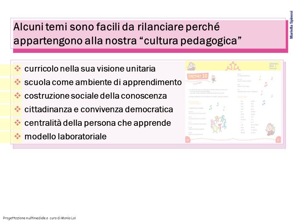 Alcuni temi sono facili da rilanciare perché appartengono alla nostra cultura pedagogica Progettazione multimediale a cura di Monia Lai curricolo nell