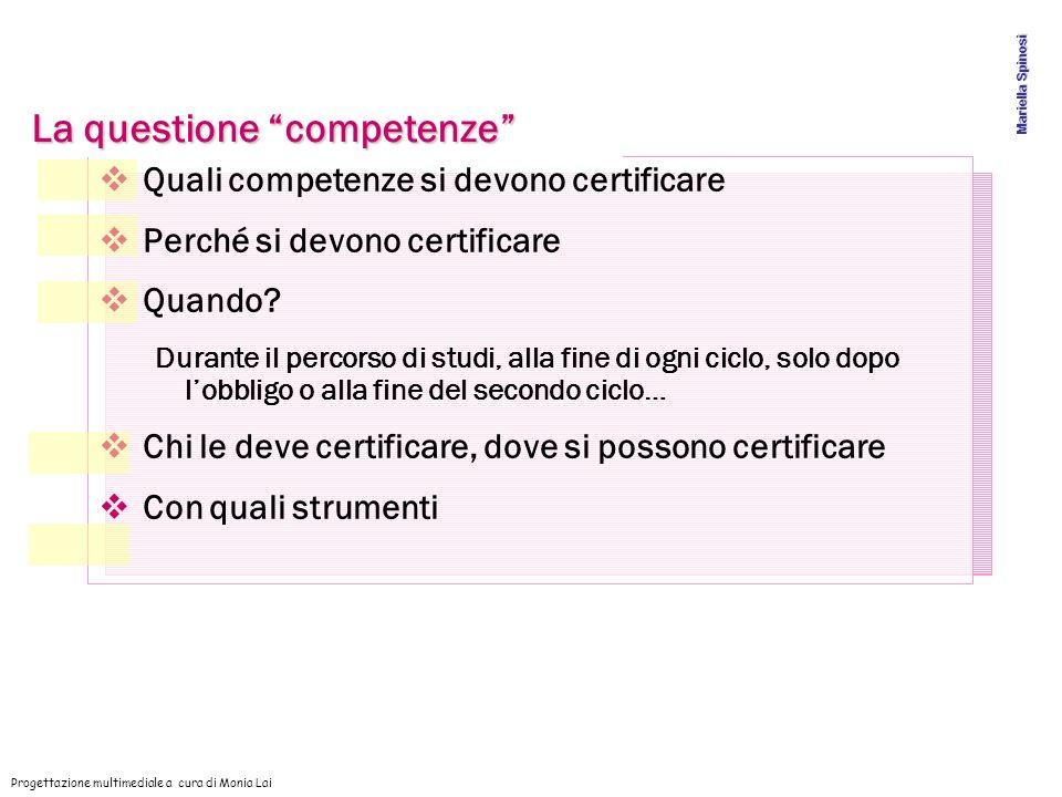 Quali competenze si devono certificare Perché si devono certificare Quando? Durante il percorso di studi, alla fine di ogni ciclo, solo dopo lobbligo