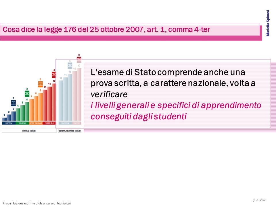 C.A. 2007 Mariella Spinosi Progettazione multimediale a cura di Monia Lai Cosa dice la legge 176 del 25 ottobre 2007, art. 1, comma 4-ter L'esame di S