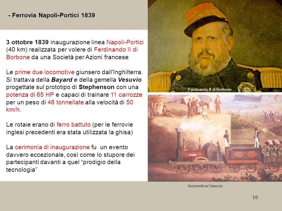 10 - Ferrovia Napoli-Portici 1839 Questo sito ha: 3 ottobre 1839 inaugurazione linea Napoli-Portici (40 km) realizzata per volere di Ferdinando II di