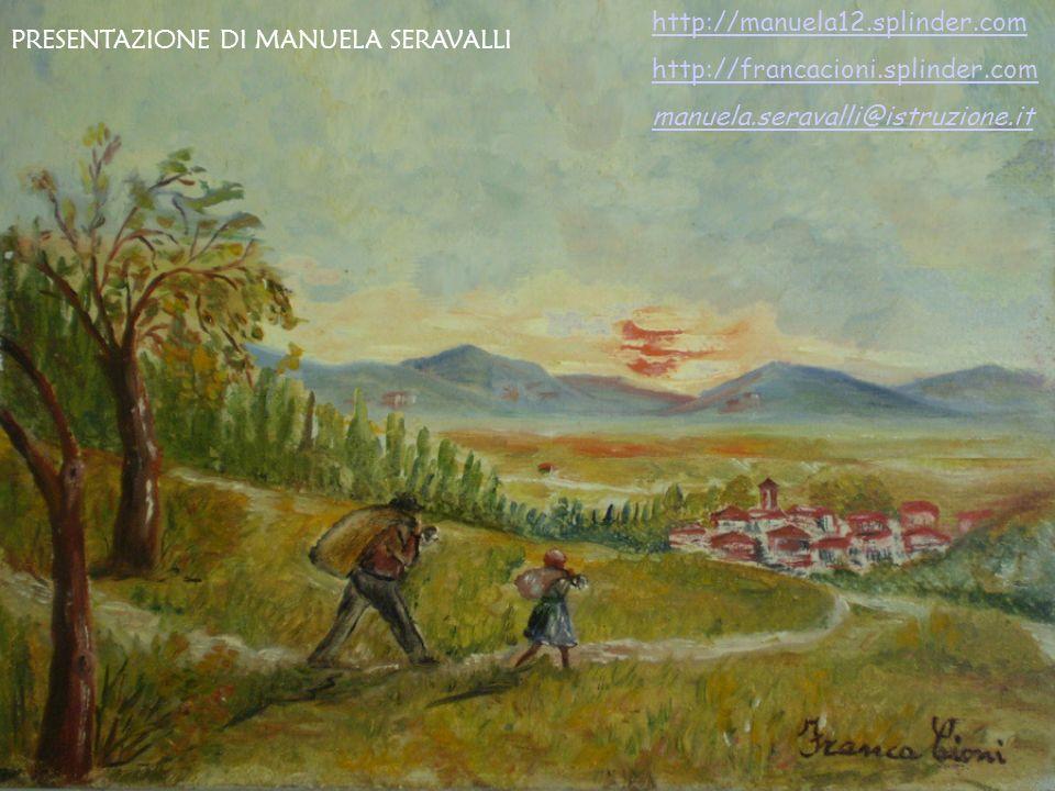 PRESENTAZIONE DI MANUELA SERAVALLI http://manuela12.splinder.com http://francacioni.splinder.com manuela.seravalli@istruzione.it