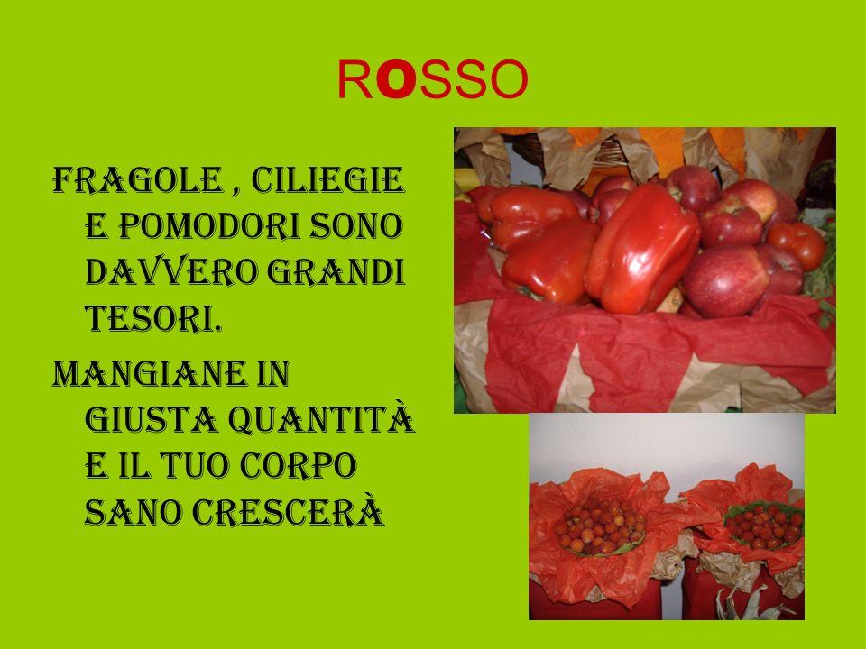 R O SSO Fragole, ciliegie e pomodori sono davvero grandi tesori. Mangiane in giusta quantità e il tuo corpo sano crescerà