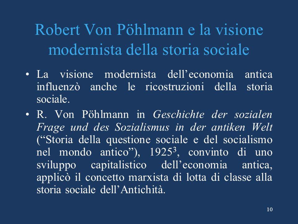 10 Robert Von Pöhlmann e la visione modernista della storia sociale La visione modernista delleconomia antica influenzò anche le ricostruzioni della storia sociale.