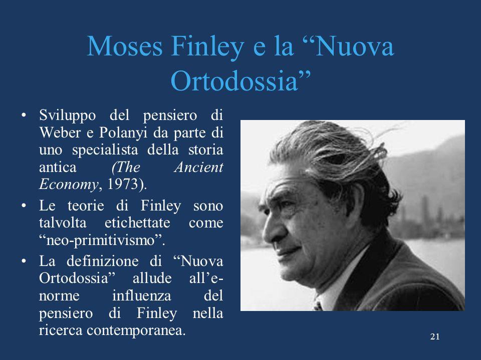 21 Moses Finley e la Nuova Ortodossia Sviluppo del pensiero di Weber e Polanyi da parte di uno specialista della storia antica (The Ancient Economy, 1973).