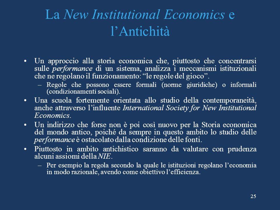 La New Institutional Economics e lAntichità Un approccio alla storia economica che, piuttosto che concentrarsi sulle performance di un sistema, analizza i meccanismi istituzionali che ne regolano il funzionamento: le regole del gioco.